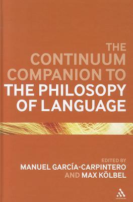 The Continuum Companion to the Philosophy of Language - Garcia-Carpintero, Manuel (Editor), and Kolbel, Max (Editor)