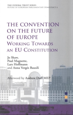 The Convention on the Future of Europe: Working Towards an EU Constitution - Shaw, Jo, and Magnette, Paul, and Hoffman, Lars