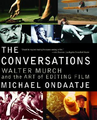 The Conversations: Walter Murch and the Art of Editing Film - Ondaatje, Michael