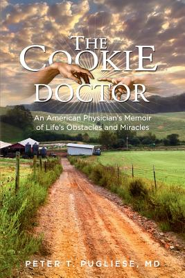 The Cookie Doctor: An American Physician's Memoir of Life's Obstacles and Miracles - Pugliese, Peter T