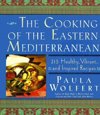 The Cooking of the Eastern Mediterranean: 300 Healthy, Vibrant, and Inspired Recipes - Wolfert, Paula