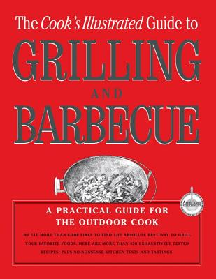 The Cook's Illustrated Guide to Grilling and Barbecue - Cook's Illustrated Magazine (Editor)