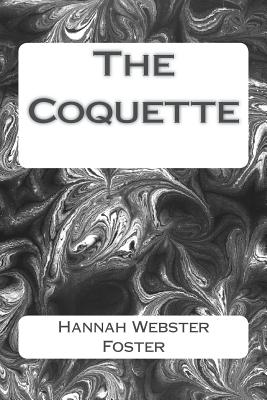 The Coquette - Foster, Hannah Webster