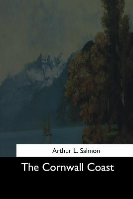 The Cornwall Coast - Salmon, Arthur L
