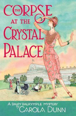 The Corpse at the Crystal Palace: A Daisy Dalrymple Mystery - Dunn, Carola