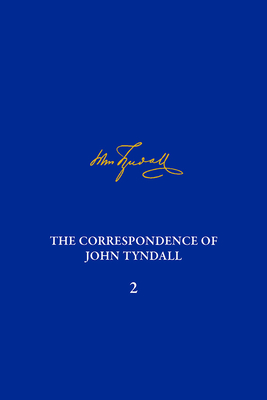 The Correspondence of John Tyndall, Volume 2: The Correspondence, September 1843-December 1849 - Baldwin, Melinda (Editor), and Browne, Janet (Editor)