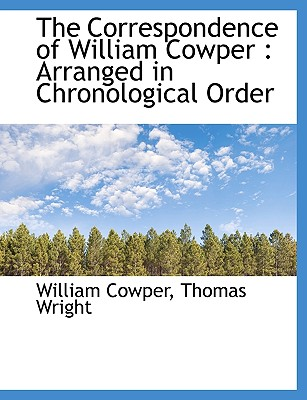 The Correspondence of William Cowper: Arranged in Chronological Order - Cowper, William, and Wright, Thomas