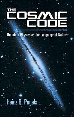 The Cosmic Code: Quantum Physics as the Language of Nature - Pagels, Heinz R