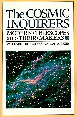 The Cosmic Inquirers: Modern Telescopes and Their Makers - Tucker, Wallace, and Tucker, Karen