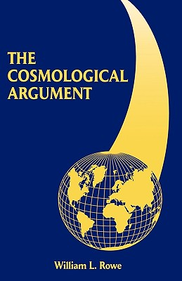 The Cosmological Argument - Rowe, William L