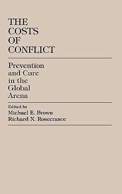 The Costs of Conflict: Prevention and Cure in the Global Arena - Brown, Michael E (Editor), and Rosecrance, Richard N, Professor (Editor), and Blakley, Mike (Contributions by)