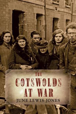 The Cotswolds at War - Lewis-Jones, June