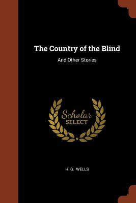 The Country of the Blind: And Other Stories - Wells, H G