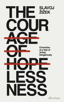 The Courage of Hopelessness: Chronicles of a Year of Acting Dangerously - Zizek, Slavoj