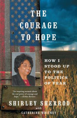 The Courage to Hope: How I Stood Up to the Politics of Fear - Sherrod, Shirley, and Whitney, Catherine