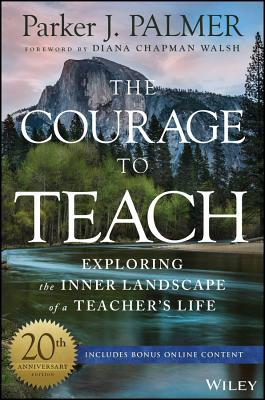 The Courage to Teach: Exploring the Inner Landscape of a Teacher's Life - Palmer, Parker J