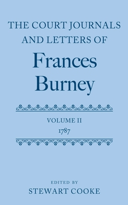 The Court Journals and Letters of Frances Burney: Volume II: 1787 - Cooke, Stewart J. (Editor)