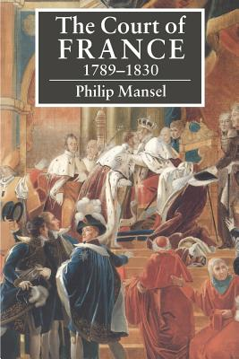 The Court of France 1789 1830 - Mansel, Philip, Dr.