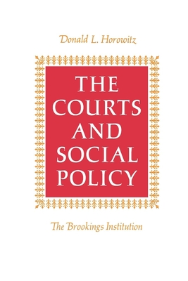 The Courts and Social Policy - Horowitz, Donald L, Professor