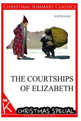 The Courtships of Elizabeth [Christmas Summary Classics] - Hume, Martin