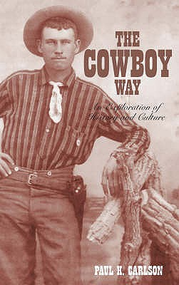 The Cowboy Way: An Exploration of History and Culture - Carlson, Paul H.