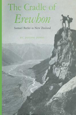 The Cradle of Erewhon: Samuel Butler in New Zealand - Jones, Joseph