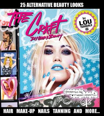 The Craft: DIY Hair and Beauty - Teasdale, Louise