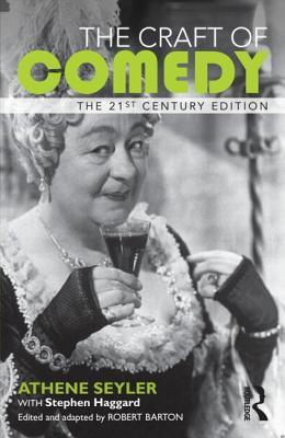 The Craft of Comedy - Seyler, Athene, and Haggard, Stephen, and Barton, Robert (Editor)