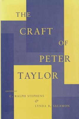 The Craft of Peter Taylor - Stephens, C Ralph