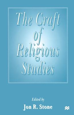 The Craft of Religious Studies - Stone, Jon R (Editor)