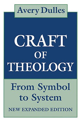 The Craft of Theology: From Symbol to System - Dulles, Avery