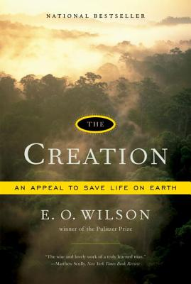 The Creation: An Appeal to Save Life on Earth - Wilson, Edward Osborne