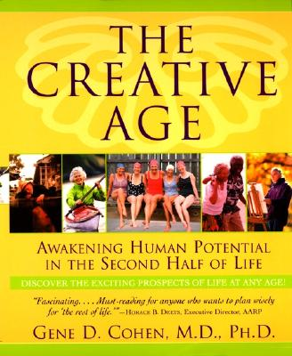 The Creative Age: Awakening Human Potential in the Second Half of Life - Cohen, Gene D, MD, and Cohen, M D