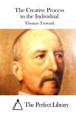 The Creative Process in the Individual - Troward, Thomas, and The Perfect Library (Editor)