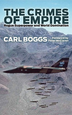 The Crimes of Empire: Rogue Superpower and World Domination - Boggs, Carl