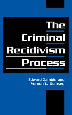 The Criminal Recidivism Process - Zamble, Edward, and Blumstein, Alfred (Editor), and Farrington, David P (Editor)