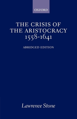 The Crisis of the Aristocracy, 1558 to 1641 - Stone, Lawrence