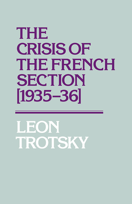 The Crisis of the French Section (1935-1936) - Trotsky, Leon, and Allen, Naomi (Editor), and Breitman, George (Editor)