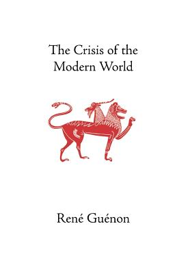The Crisis of the Modern World - Guenon, and Osborne, Arthur (Translated by), and Wetmore, James Richard (Editor)