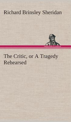 The Critic, or a Tragedy Rehearsed - Sheridan, Richard Brinsley