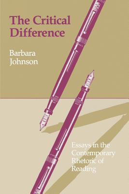 The Critical Difference: Essays in the Contemporary Rhetoric of Reading - Johnson, Barbara