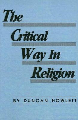 The Critical Way in Religion: Testing and Questing - Howlett, Duncan