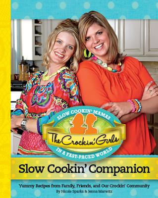 The Crockin' Girls Slow Cookin' Companion: Yummy Recipes from Family, Friends, and Our Crockin' Community - Sparks, Nicole, and Marwitz, Jenna