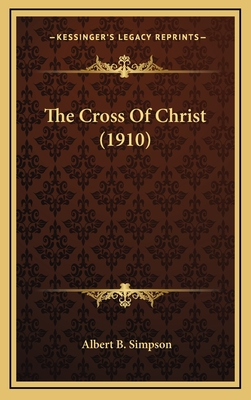 The Cross of Christ (1910) - Simpson, Albert B