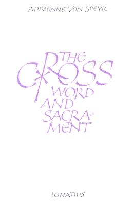The Cross, Word and Sacrament - Speyr, Adrienne Von, and Von Speyr, Adrienne, and Harrison, Graham (Translated by)