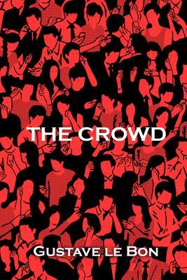 The Crowd - Le Bon, Gustave