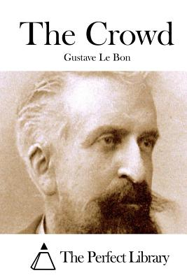 The Crowd - Le Bon, Gustave, and The Perfect Library (Editor)