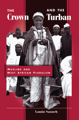 The Crown And The Turban: Muslims And West African Pluralism - Sanneh, Lamin