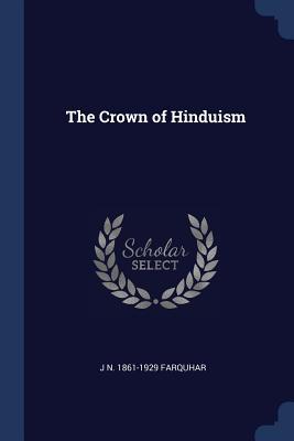 The Crown of Hinduism - Farquhar, J N 1861-1929