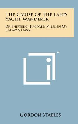 The Cruise of the Land Yacht Wanderer: Or Thirteen Hundred Miles in My Caravan (1886) - Stables, Gordon